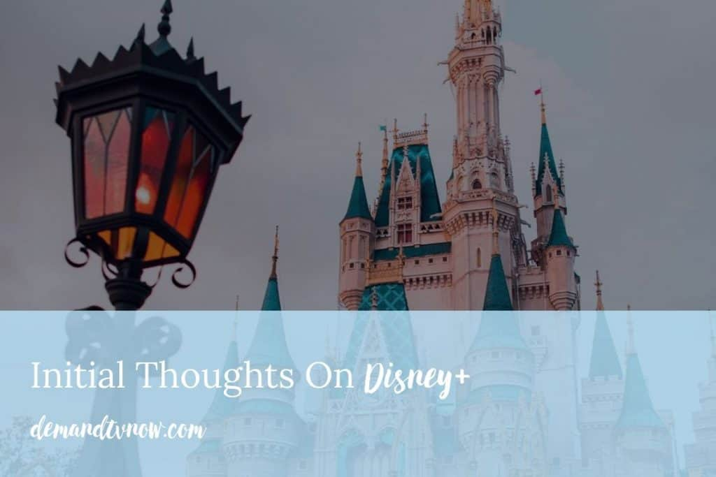 Initial Thoughts On Disney+
