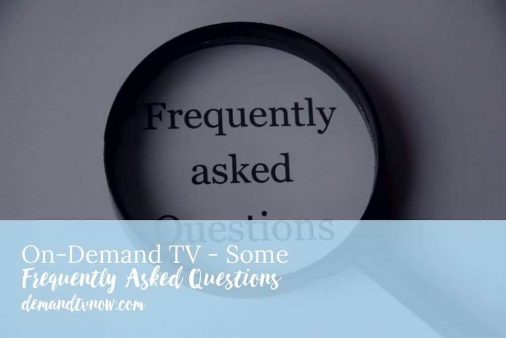 On-Demand TV - Some Frequently Asked Questions