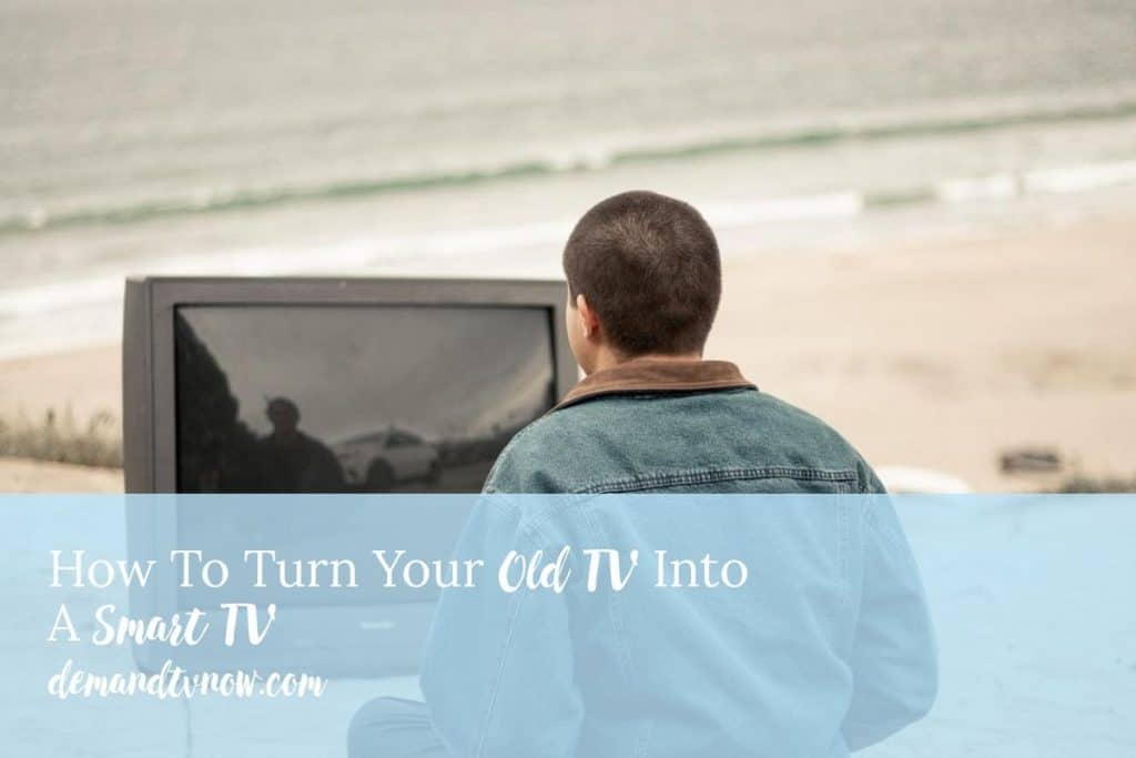 How To Turn Your Old TV Into A Smart TV