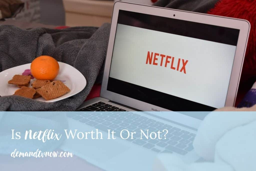 Is Netflix Worth It Or Not