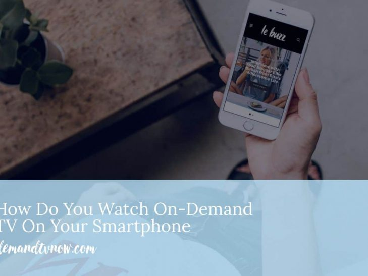 How Do You Watch On-Demand TV On Your Smartphone